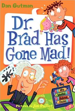 Dr. Brad Has Gone Mad! (My Weird School Daze Series #7)