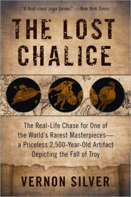 The Lost Chalice: The Real-Life Chase for One of the World's Rarest Masterpieces - A Priceless 2,500-Year-Old Artifact Depicting the Fall of Troy