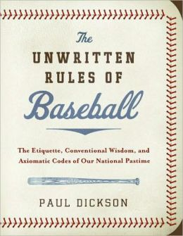 Unwritten Rules of Baseball: The Etiquette, Conventional Wisdom, and Axiomatic Codes of Our National Pastime