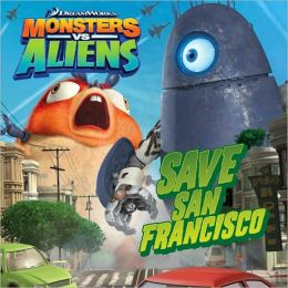 Save San Francisco (Monsters vs. Aliens Series)