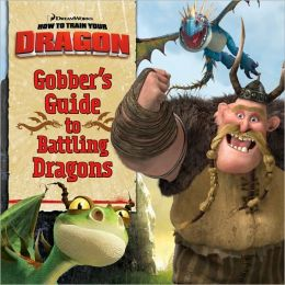 Gobber's Guide to Battling Dragons (How to Train Your Dragon Series)