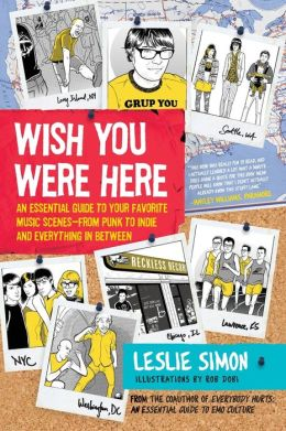 Wish You Were Here: An Essential Guide to Your Favorite Music Scenes - From Punk to Indie and Everything in Between