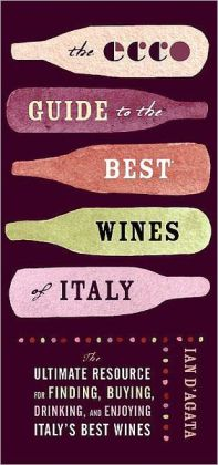 Ecco Guide to the Best Wines of Italy: The Ultimate Resource for Finding, Buying, and Enjoying Italy's Best Wines