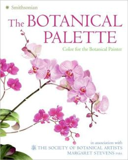Botanical Palette: Color for the Botanical Painter