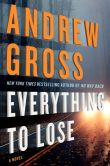 Book Cover Image. Title: Everything to Lose, Author: Andrew Gross