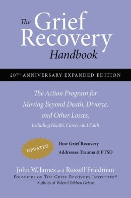 Grief Recovery Handbook: The Action Program for Moving Beyond Death, Divorce, and Other Losses Including Health, Career, and Faith, 20th Anniversary Expanded Edition