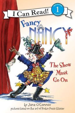 Fancy Nancy: The Show Must Go On (I Can Read Series Level 1)