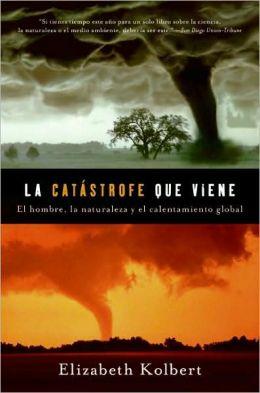 La catastrofe que viene: El Hombre, naturaleza y calentamiento global