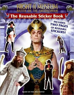 Night at the Museum: Battle of the Smithsonian: The Reusable Sticker Book (Night at the Museum: Battle of the Smithsonian Series)