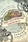 Book Cover Image. Title: The Clockwork Universe:  Isaac Newton, the Royal Society, and the Birth of the Modern World, Author: Edward  Dolnick