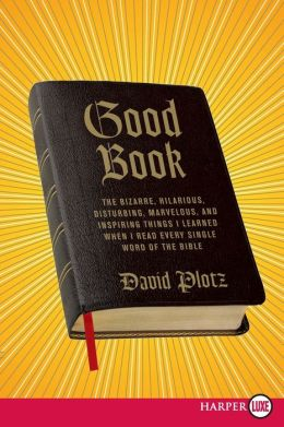 Good Book LP: The Bizarre, Hilarious, Disturbing, Marvelous, and Inspiring Things I Learned When I Read Every Single Word of the Bible