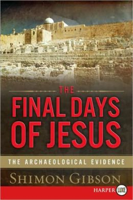 The Final Days of Jesus LP: The Archaeological Evidence