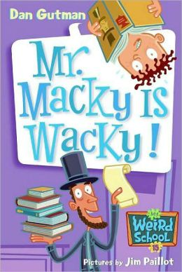 Mr. Macky Is Wacky! (My Weird School Series #15)
