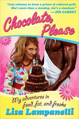 Chocolate, Please: My Adventures in Food, Fat, and Freaks