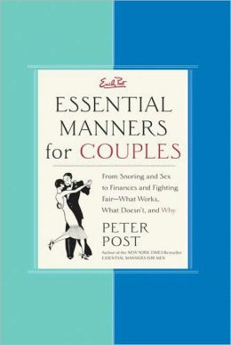 Essential Manners for Couples: From Snoring and Sex to Finances and Fighting Fair - What Works, What Doesn't, and Why