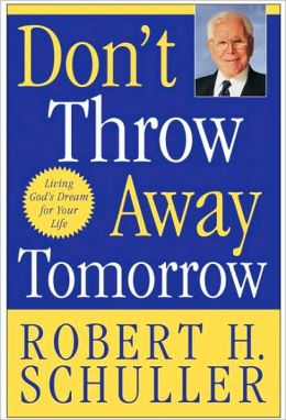 Don't Throw Away Tomorrow: Living God's Dream for Your Life