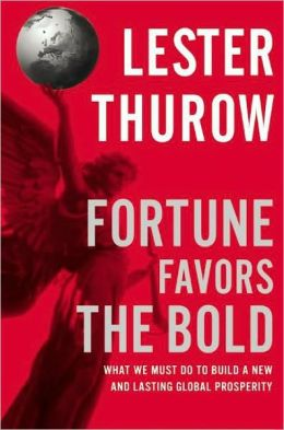 Fortune Favors the Bold: What We Must Do to Build a New and Lasting Global Prosperity