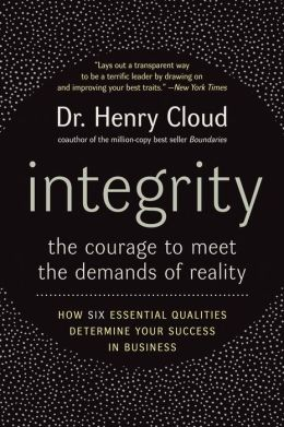 Integrity: The Courage to Meet the Demands of Reality: How Six Essential Qualities Determine Your Success in Business