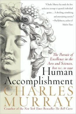 Human Accomplishment: The Pursuit of Excellence in the Arts and Sciences, 800 B.C. to 1950
