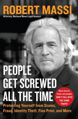 People Get Screwed All the Time: Protecting Yourself From Scams, Fraud, Identity Theft, Fine Print, and More