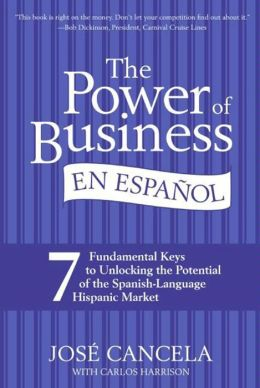 Power of Business, en Espanol: 7 Fundamental Keys to Unlocking the Potential of the Spanish-Language Hispanic Market