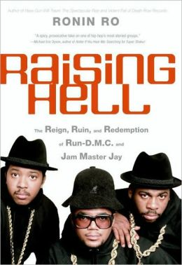 Raising Hell: The Reign, Ruin, and Redemption of Run-D. M. C. and Jam Master Jay