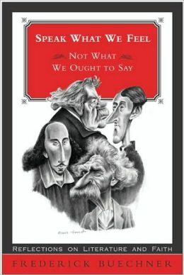 Speak What We Feel: Not What We Ought to Say: foour Who Wrote in Blook: G.K. Chesterton, Gerard Manley Hopkins, Mark Twain, William Shakespeare