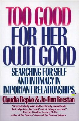 Too Good For Her Own Good: Breaking Free from the Burden of Female Responsibility