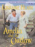 Book Cover Image. Title: Amelia and the Outlaw, Author: Lorraine Heath