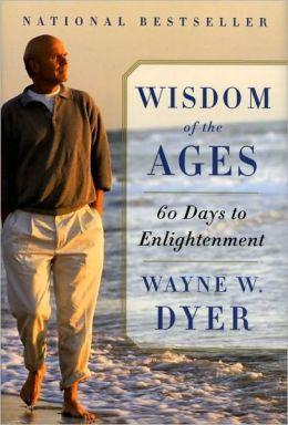 Wisdom of the Ages: 60 Days to Enlightenment Wayne W. Dyer