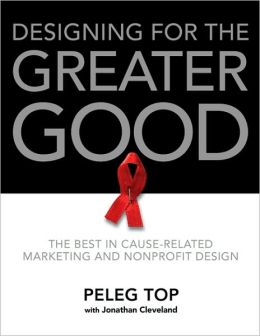 Designing for the Greater Good: The Best in Cause-Related Marketing and Nonprofit Design