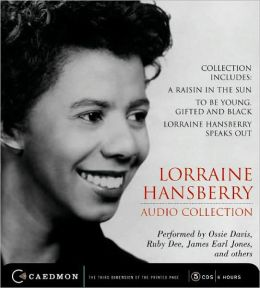Lorraine Hansberry Collection: A Raisin in the Sun / To Be Young, Gifted and Black/ Lorraine Hansberry Speaks Out