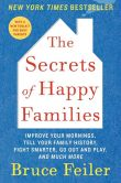 Book Cover Image. Title: The Secrets of Happy Families:  Improve Your Mornings, Tell Your Family History, Fight Smarter, Go Out and Play, and Much More, Author: Bruce Feiler