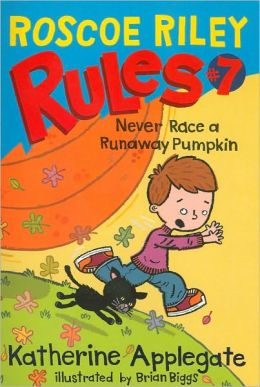 Never Race a Runaway Pumpkin (Roscoe Riley Rules Series #7)