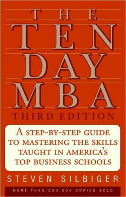 Ten-Day MBA: A Step-by-Step Guide to Mastering the Skills Taught in America's Top Business Schools