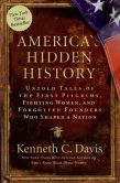Book Cover Image. Title: America's Hidden History:  Untold Tales of the First Pilgrims, Fighting Women, and Forgotten Founders Who Shaped a Nation, Author: Kenneth C. Davis