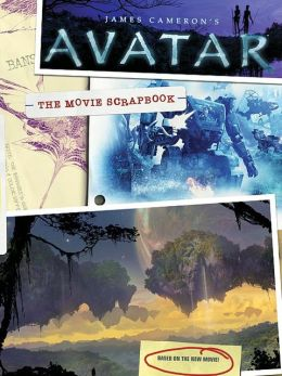 James Cameron's Avatar: The Movie Scrapbook (James Cameron's Avatar Series)