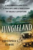 Book Cover Image. Title: Jungleland:  A Mysterious Lost City, a WWII Spy, and a True Story of Deadly Adventure, Author: Christopher S. Stewart