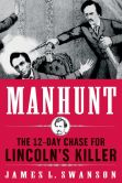 Book Cover Image. Title: Manhunt:  The 12-Day Chase for Lincoln's Killer, Author: James L. Swanson