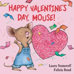 Happy Valentine's Day, Mouse! (If You Give... Series)