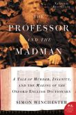 Book Cover Image. Title: The Professor and the Madman:  A Tale of Murder, Insanity, and the Making of the Oxford English Dictionary, Author: Simon Winchester