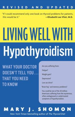 Living Well with Hypothyroidism: What Your Doctor Doesn't Tell You...that