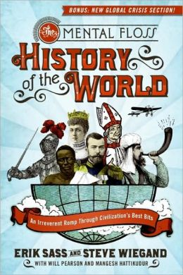 The Mental Floss History of the World: An Irreverent Romp Through Civilization's Best Bits Erik Sass, Steve Wiegand and Editors Of Mental Floss