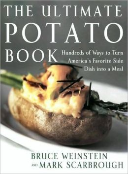 Ultimate Potato Book: Hundreds of Ways to Turn America's Favorite Side Dish into a Meal