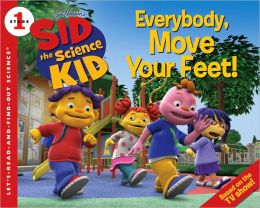 Everybody, Move Your Feet! (Sid the Science Kid Series)