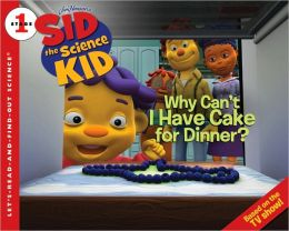 Why Can't I Have Cake for Dinner? (Sid the Science Kid Series)