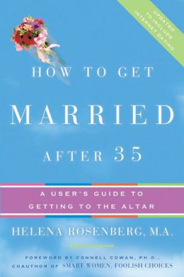 How to Get Married after 35: A User's Guide to Getting to the Altar