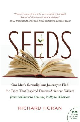Seeds: One Man's Serendipitous Journey to Find the Trees That Inspired Famous American Writers from Faulkner to Kerouac, Welty to Wharton