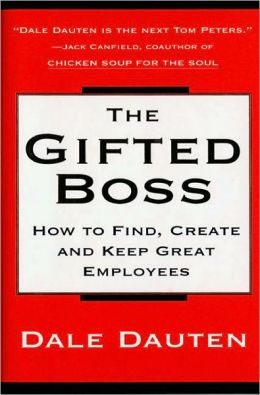 Gifted Boss: How To Find, Create, And Keep Great Employees