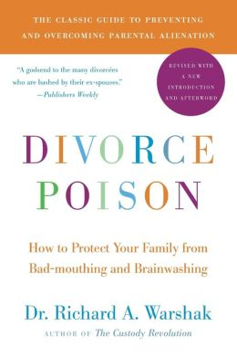 Divorce Poison: How to Protect Your Family from Bad-mouthing and Brainwashing